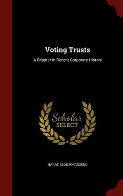 Voting Trusts A Chapter in Recent Corporate History by Harry Alonzo Cushing