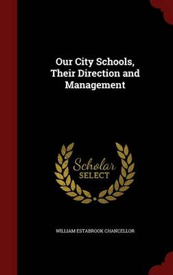 Our City Schools, Their Direction and Management by William Estabrook Chancellor