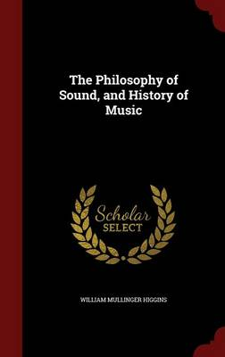 The Philosophy of Sound, and History of Music by William Mullinger Higgins