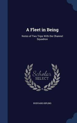 A Fleet in Being Notes of Two Trips with the Channel Squadron by Rudyard Kipling