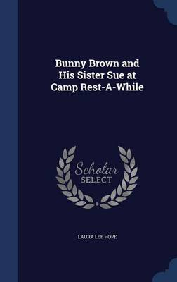 Bunny Brown and His Sister Sue at Camp Rest-A-While by Laura Lee Hope