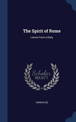 The Spirit of Rome Leaves from a Diary by Vernon Lee