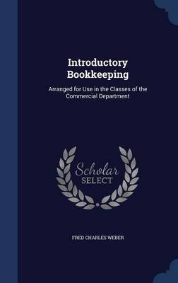 Introductory Bookkeeping Arranged for Use in the Classes of the Commercial Department by Fred Charles Weber