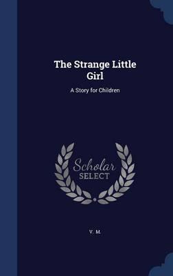 The Strange Little Girl A Story for Children by V M