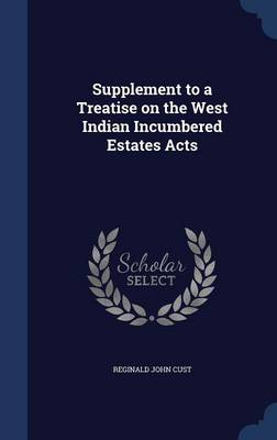 Supplement to a Treatise on the West Indian Incumbered Estates Acts by Reginald John Cust