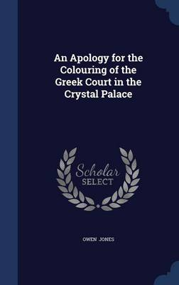 An Apology for the Colouring of the Greek Court in the Crystal Palace by Owen (University of Melbourne, Parkville, Australia University of Southern Denmark University of Southern Denmark Univer Jones