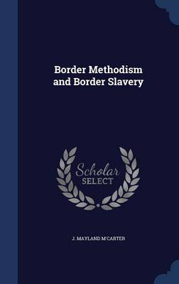 Border Methodism and Border Slavery by J Mayland M'Carter