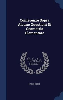 Conferenze Sopra Alcune Questioni Di Geometria Elementare by Felix Klein