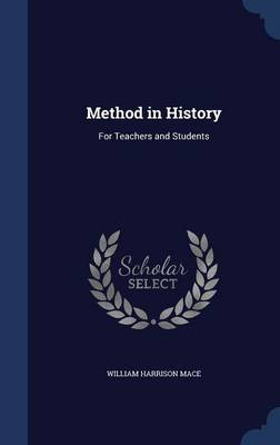 Method in History For Teachers and Students by William Harrison Mace