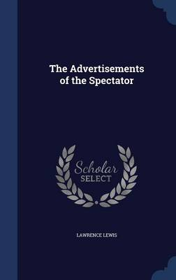 The Advertisements of the Spectator by Lawrence Lewis