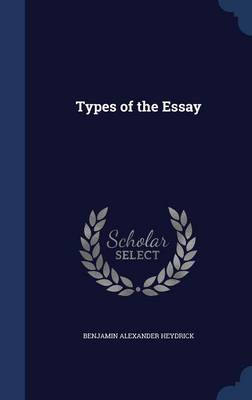 Types of the Essay by Benjamin Alexander Heydrick