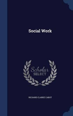 Social Work by Richard Clarke Cabot