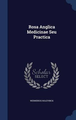 Rosa Anglica Medicinae Seu Practica by Wernerius Rolevinck