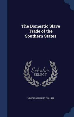 The Domestic Slave Trade of the Southern States by Winfield Hazlitt Collins