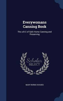 Everywomans Canning Book The A B C of Safe Home Canning and Preserving by Mary Burke Hughes