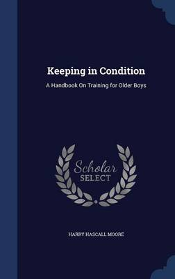 Keeping in Condition A Handbook on Training for Older Boys by Harry Hascall Moore