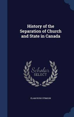 History of the Separation of Church and State in Canada by Elam Rush Stimson