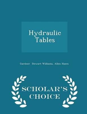 Hydraulic Tables, the Elements of Gagings and the Friction of Water, Second Edition, Revised and Enlarged by Allen Hazen Gardner Stewart Williams
