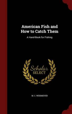 American Fish and How to Catch Them A Hand-Book for Fishing by M C Weidmeyer