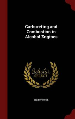 Carbureting and Combustion in Alcohol Engines by Ernest Sorel