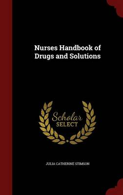 Nurses Handbook of Drugs and Solutions by Julia Catherine Stimson