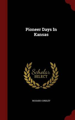 Pioneer Days in Kansas by Richard Cordley