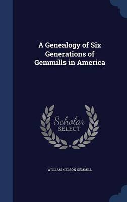 A Genealogy of Six Generations of Gemmills in America by William Nelson Gemmill