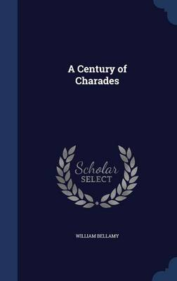 A Century of Charades by William Bellamy