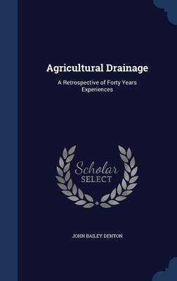 Agricultural Drainage A Retrospective of Forty Years Experiences by John Bailey Denton