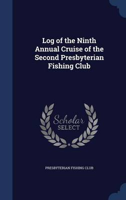 Log of the Ninth Annual Cruise of the Second Presbyterian Fishing Club by Presbyterian Fishing Club