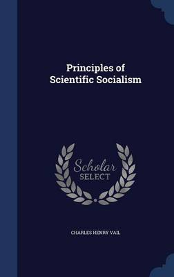 Principles of Scientific Socialism by Charles Henry Vail