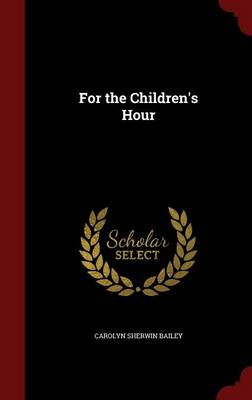 For the Children's Hour by Carolyn Sherwin Bailey
