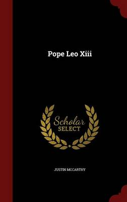 Pope Leo XIII by Professor of History Justin (University of Louisville) McCarthy