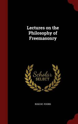 Lectures on the Philosophy of Freemasonry by Roscoe Pound