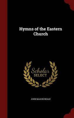 Hymns of the Eastern Church by John Mason Neale
