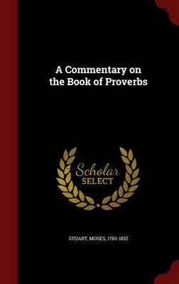 A Commentary on the Book of Proverbs by Moses Stuart