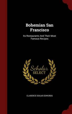 Bohemian San Francisco Its Restaurants and Their Most Famous Recipes by Clarence Edgar Edwords