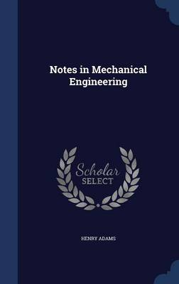 Notes in Mechanical Engineering by Henry Adams