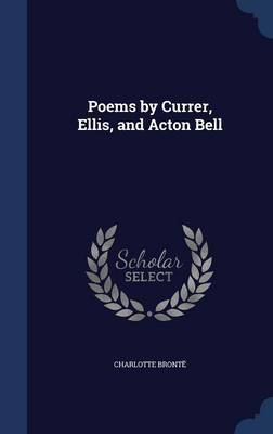 Poems by Currer, Ellis, and Acton Bell by Charlotte Bronte