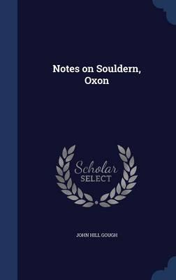 Notes on Souldern, Oxon by John Hill Gough