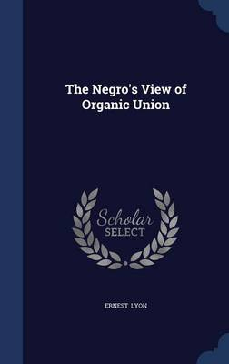 The Negro's View of Organic Union by Ernest Lyon