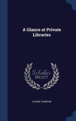 A Glance at Private Libraries by Luther Farnham