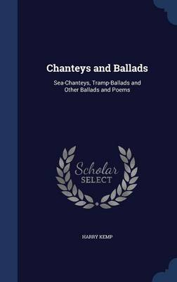 Chanteys and Ballads Sea-Chanteys, Tramp-Ballads and Other Ballads and Poems by Harry Kemp