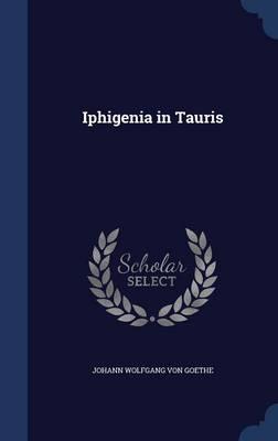 Iphigenia in Tauris by Johann Wolfgang Von Goethe
