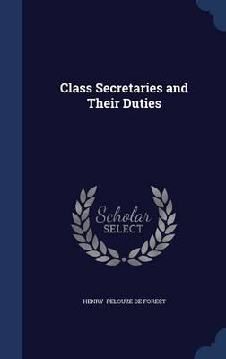 Class Secretaries and Their Duties by Henry Pelouze De Forest