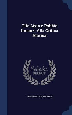 Tito Livio E Polibio Innanzi Alla Critica Storica by Enrico Cocchia Polybius