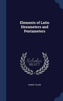 Elements of Latin Hexameters and Pentameters by Robert Bland