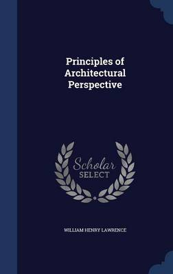 Principles of Architectural Perspective by William Henry Lawrence