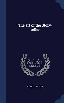 The Art of the Story-Teller by Marie L Shedlock