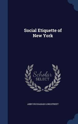 Social Etiquette of New York by Abby Buchanan Longstreet